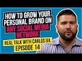 How To Grow Your Personal Brand On Any Social Media Network – Real Talk With Carlos Gil Episode 14