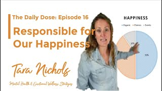 Daily Dose 16: Taking Responsibility for Our Happiness