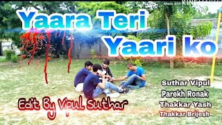 Yaara Teri Yaari Ko Song || Best Friends video || Vipul editor