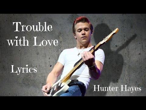Trouble with Love Lyrics - Hunter Hayes