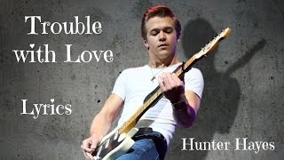 Trouble with Love Lyrics - Hunter Hayes