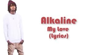 Alkaline - My Love - (Lyrics) - [Audio] - June 2017