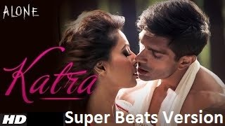 Katra Katra | Alone | Super Beats Version | Full Song