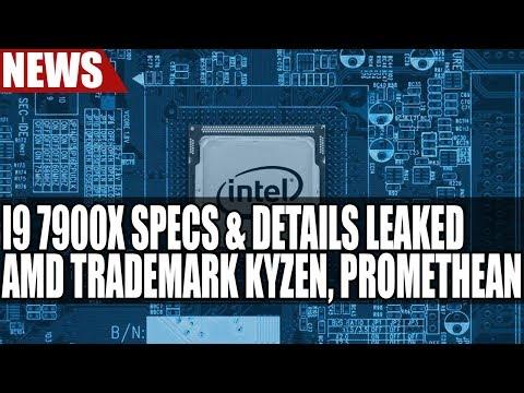 Intel i9 7900X Specs & Details Leaked | AMD Trademarks Kyzen, Promethean & Much More
