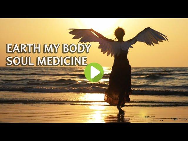 Earth My Body - Soul Medicine