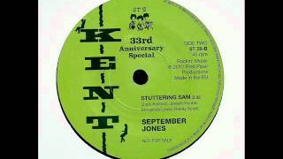 september jones + stuttering sam + kent