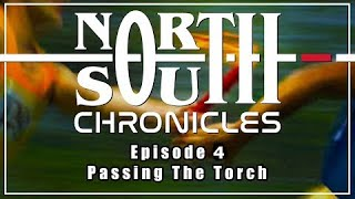 The North South Chronicles -Episode 4 - Passing The Torch