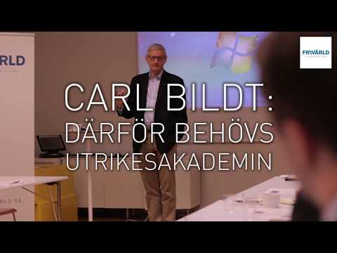 Carl Bildt om Frivärlds Utrikesakademi