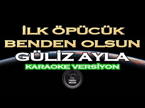 Güliz Ayla - İlk Öpücük Benden Olsun Karaoke