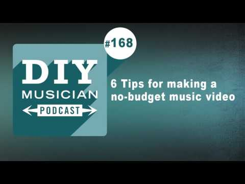 #168: 6 tips for making a no-budget music video