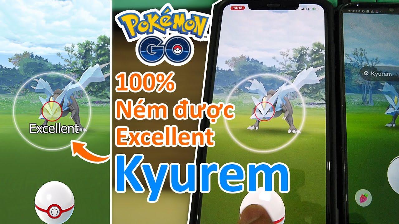 Chi tiết cách ném Excellent boss Kyurem bao thành công trong Pokemon GO