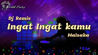 Download lagu Ingat ingat kamu - maisaka | dj remix new | video lyrics