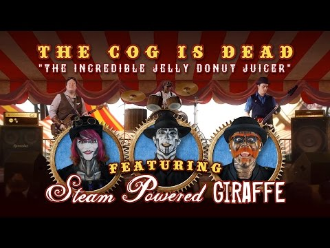 The Cog is Dead - THE INCREDIBLE JELLY DONUT JUICER (w/ Steam Powered Giraffe)