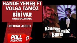 Hande Yener Ft. Volga Tamöz - Biri Var ( Murat Uyar Remix ) - ( Official Audio )