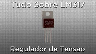 CI LM317 - Tudo sobre o LM 317 usado para controle de tensão em fontes de alimentação