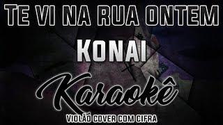 Baixar Te vi na rua ontem - Konai - Karaokê ( Violão cover com cifra )