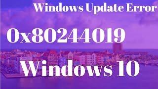 Windows Update (error 0x80244019)   Quick Fix For Error 0x80244019 Windows 10/8/7