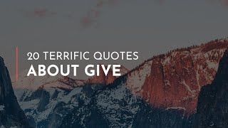 20 terrific quotes about give / life great
