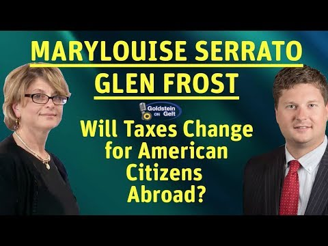 Marylouise Serrato And Glen Frost - Will Taxes Change For American Citizens Abroad?