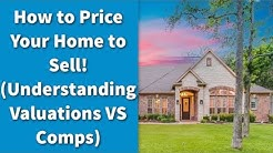 How to Price Your Home to Sell! (Understanding Valuations vs Comps)