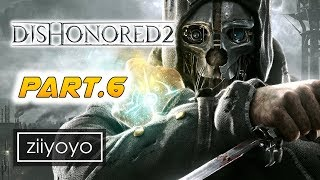 Dishonored 2 : Dust DisTrict  Gameplay Walkthrough Part 6  - No Commentary