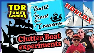 CLUTTER BOAT EXPERIMENTS! - Roblox - Build a Boat for Treasure