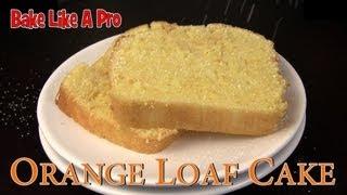 Easy Orange Loaf Cake Recipe