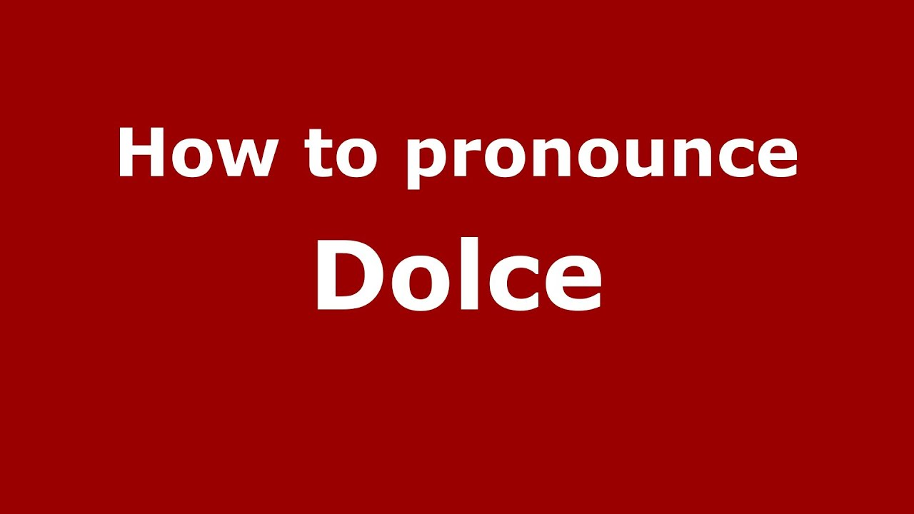 How to pronounce Dolce (Italian/Italy) - PronounceNames.com