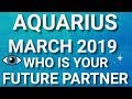 Aquarius March 2019 Who is Your Future Partner Tarot Reading | Extended Forecast