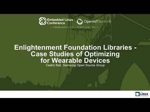 Enlightenment Foundation Libraries - Case Studies of Optimizing for Wearable Devices - Cedric Bail