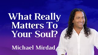 What Really Matters to Your Soul?
