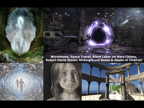Wormholes, Space Travel, Slave Labor on Mars, Robert David Steele, Underground Bases & Child Abuse
