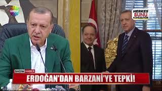 Erdoğan'dan Barzani'ye tepki!