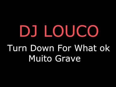 Turn Down For What ok versão muito grave- DJ Louco
