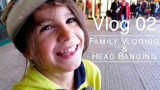 Vlog02 - Family Vloging and Headbanging