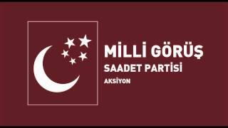 Milli Görüş AKSİYON Müziği   SAADET PARTİSİ