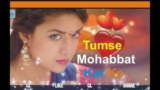Love Status For Whatsapp Status: Hum Unse Mohabbat Karke Romantic 2018