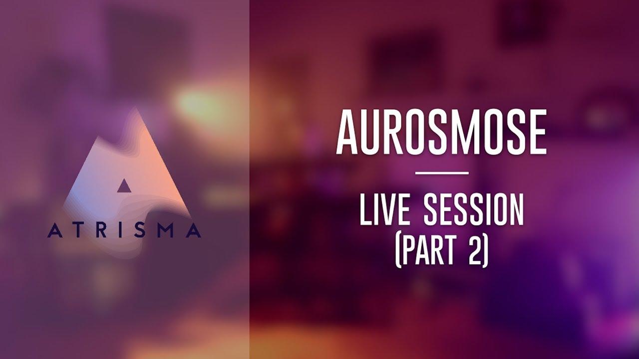 Aurosmose - Live Session ( Part 2 )