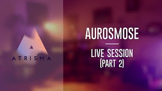 Aurosmose - Live Session ( Part 2 )