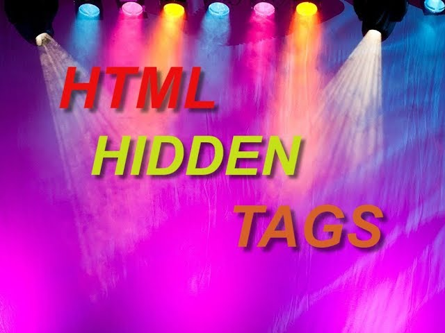 HTML HIDDEN AND UNKNOWN TAGS