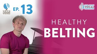 "Ep. 13 ""Healthy Belting"" - Voice Lessons To The World"