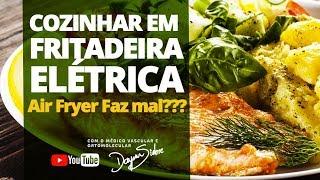 FRITADEIRA ELÉTRICA AIR FRYER FAZ MAL À SAÚDE ?? | Dr. Dayan Siebra