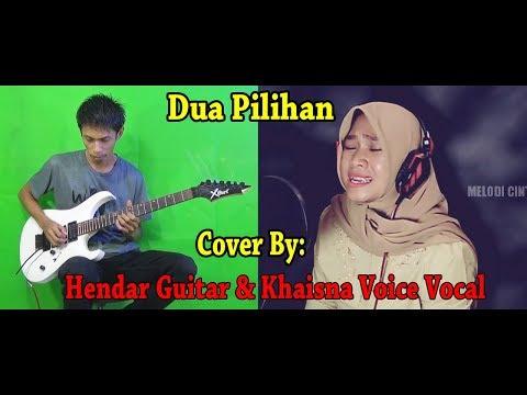 jangan-remehkan-suaranya!!!-dua-pilihan-cover-by:khaisna-voice-&-hendar-guitar