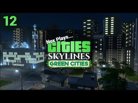 Nox Plays... Cities: Skylines: Green Cities (Let's Play) | #12: Digital Media City