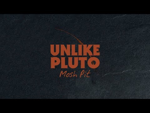Unlike Pluto - Mosh Pit (Pluto Tapes)