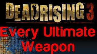 Dead Rising 3 - Every Ultimate Weapon Gameplay (Shout, Grim Reaper, Mecha Dragon, X-Buster)