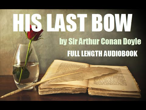 HIS LAST BOW, by Sir Arthur Conan Doyle - FULL LENGTH AUDIOBOOK
