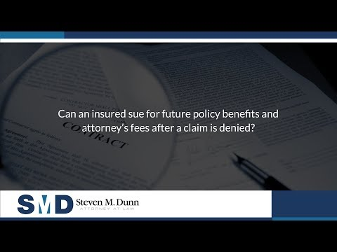 Can an insured sue for future policy benefits and attorney's fees after a claim is denied?