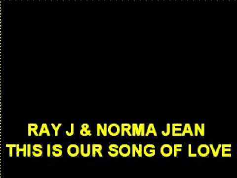 RAY J AND NORMA JEAN - THIS IS OUR SONG OF LOVE
