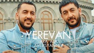 "Ara & Alik Avetisyanner  "" EREVAN ""  || 2019 Premiere ||"